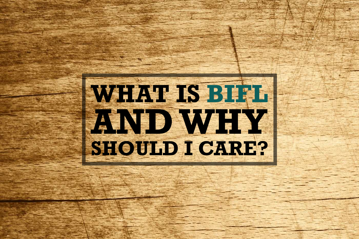 What is BIFL and Why Should I Care?